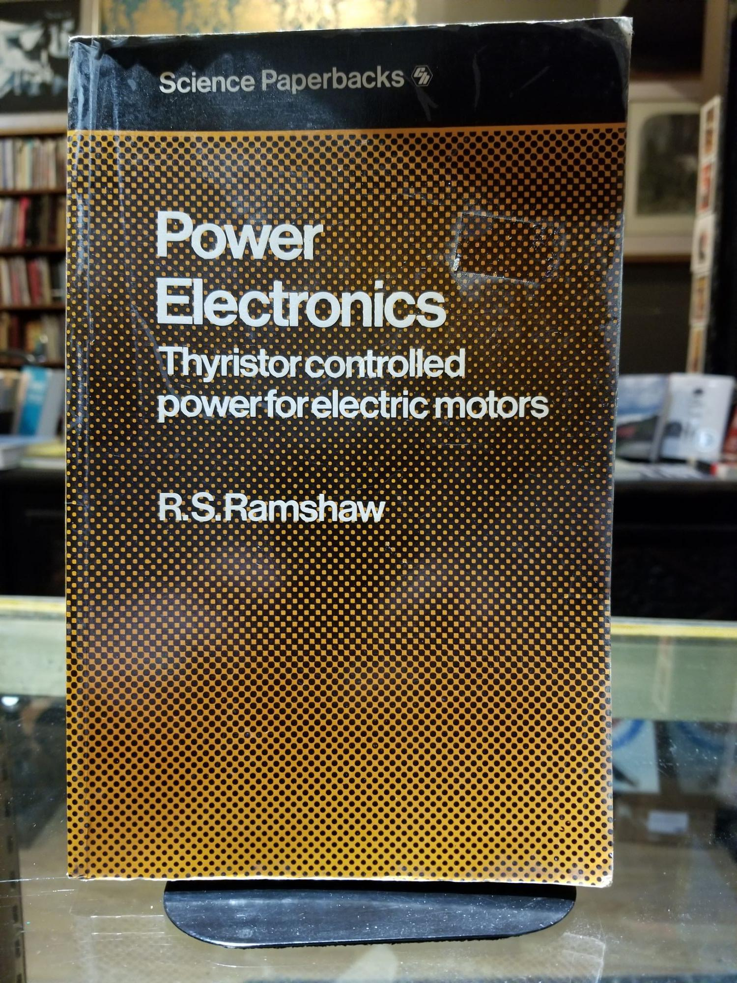 Power Electronics: Thyristor controlled power for electric motors by R  S   Ramshaw on Uncharted Books
