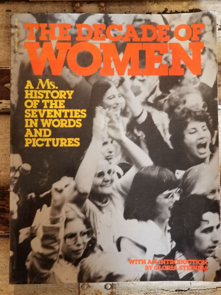 The Decade of Women; A Ms. History of the Seventies in Words and Pictures. Gloria Steinem, etc.