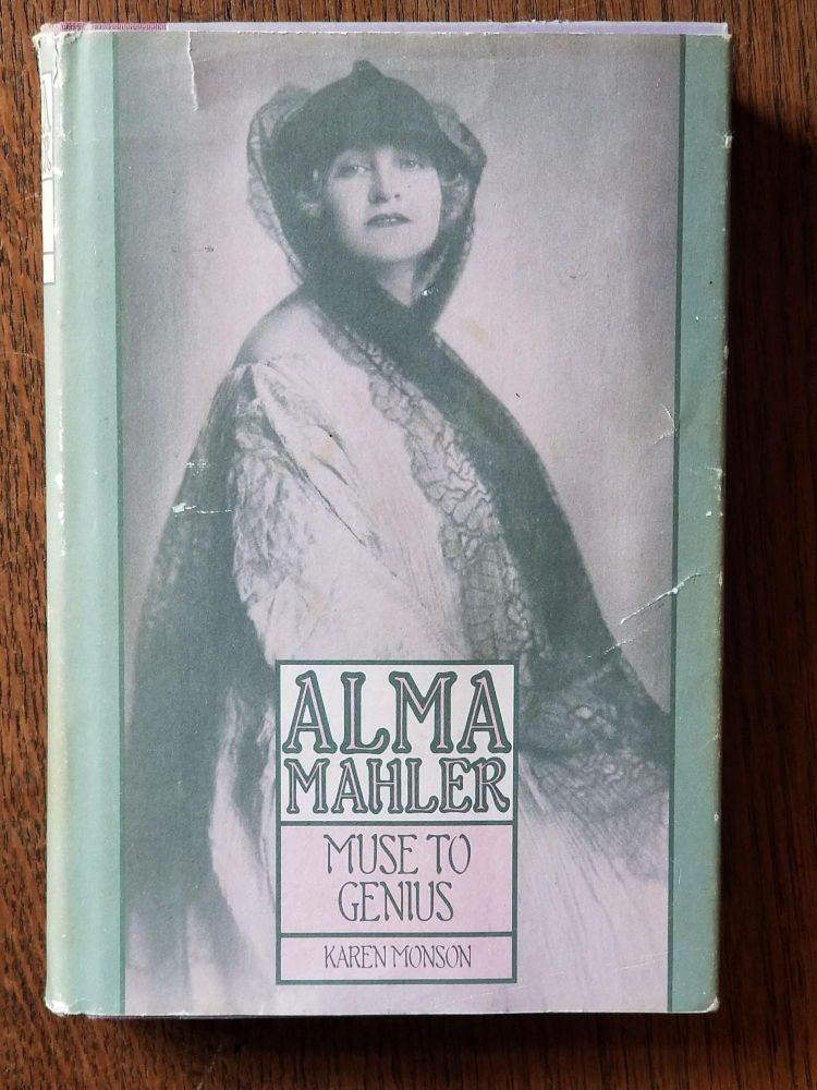 Alma Mahler: Muse to Genius; From Fin-de-Siecle Vienna to Hollywood's Heyday. Karen MONSON.