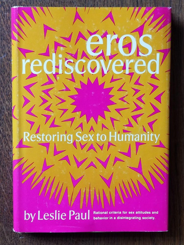 Eros Rediscovered; Restoring Sex to Humanity. Leslie PAUL.