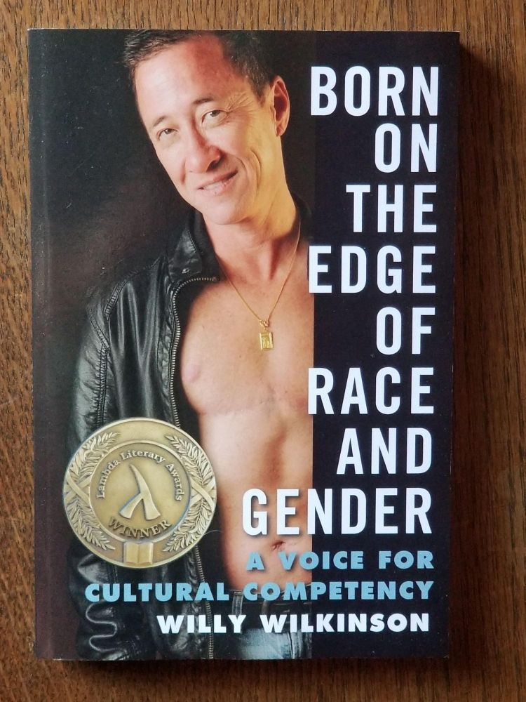 Born on the Edge of Race and Gender; A Voice for Cultural Competency. Willy WILKINSON, SIGNED.