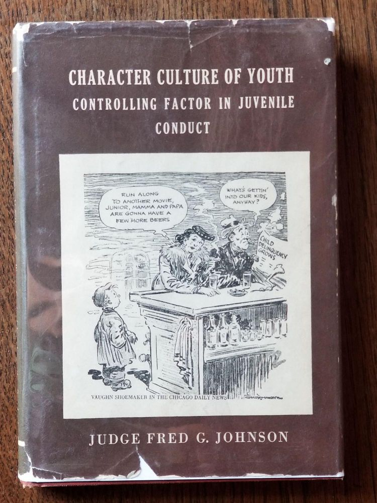 Character Culture of Youth; Controlling Factor in Juvenile Conduct. Judge Fred G. JOHNSON, SIGNED.