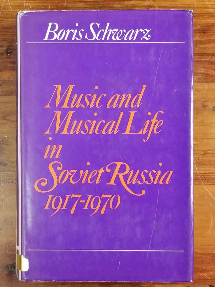 Music and Musical Life in Soviet Russia 1917-1970. Boris SCHWARZ.