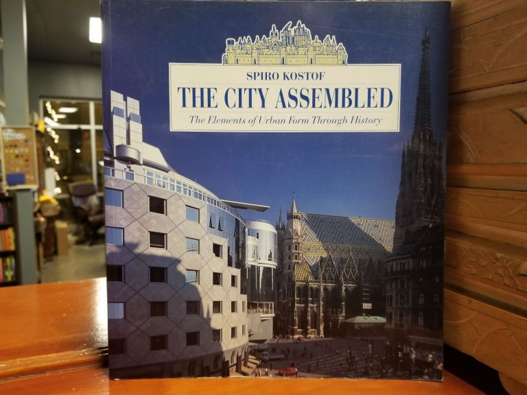 The City Assembled; The Elements of Urban Form Through History. Spiro KOSTOF.