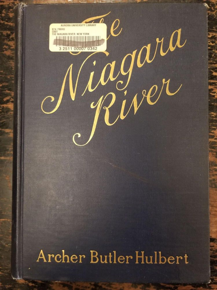 The Niagara River; With Maps and Illustrations. Archer Butler HULBERT.