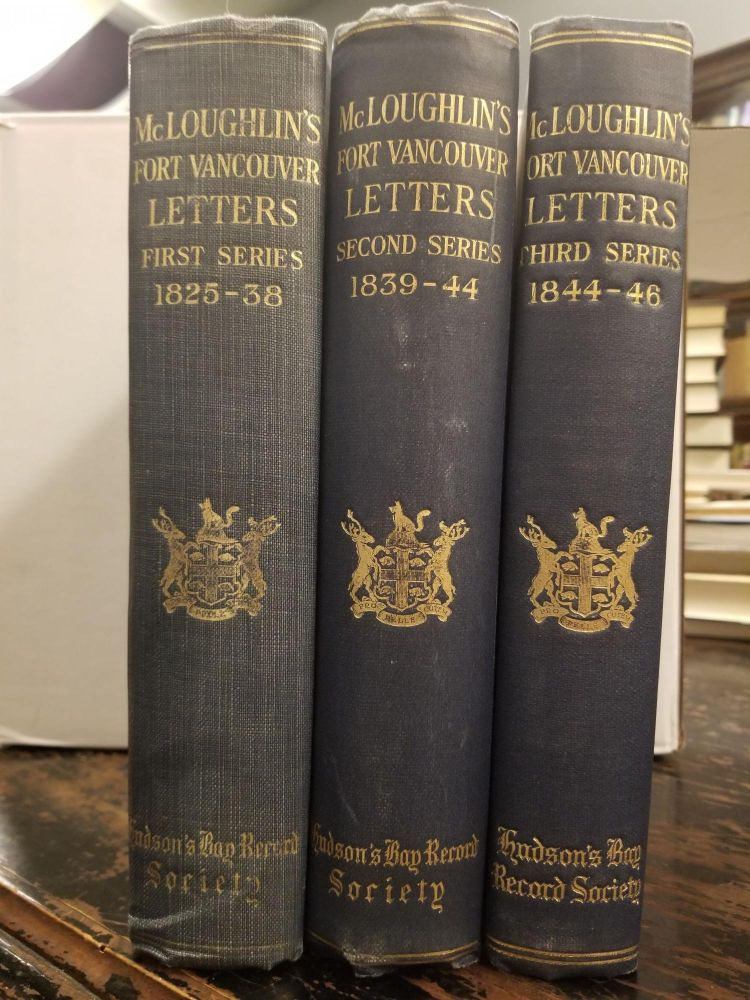 The Letters of John McLoughlin, from Fort Vancouver to the Governor and Committee [complete in 3 volumes]. John McLOUGHLIN, E. E. RICH.