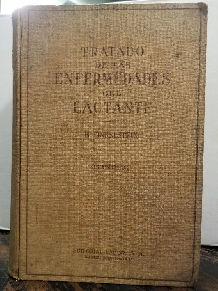 Tratado de las enfermedades de lactante [Treatment of Infant Diseases]. Prof. Dr. H. FINKELSTEIN.