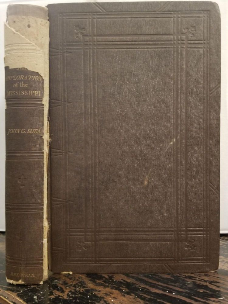 Discovery and Exploration of the Mississippi Valley; with the original narratives of Marquette, Allouez, Membre, Hennepin, and Anastase Douay. John Gilmary SHEA.