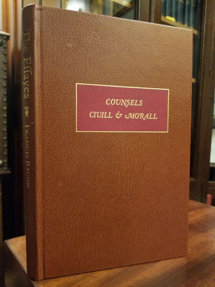 The Essays of Sir Francis Bacon; or Counsels Civill and Morall. Francis BACON.