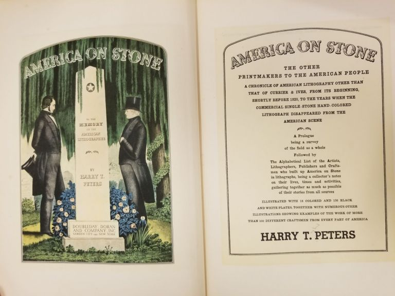 America on Stone; The other printmakers to the American people; a chronicle of American lithography other than that of Currier & Ives, from its beginning, shortly before 1820, to the years when the commercial single-stone hand-colored lithograph disappeared from the American scene. Harry T. PETERS.