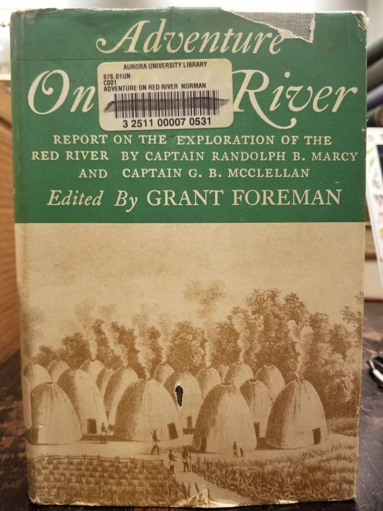 Adventure on Red River; Report on the exploration of the Red River by Captain Randolph B. Marcy and Captain G.B. McClellan. Randolph B. MARCY, Grant FOREMAN.
