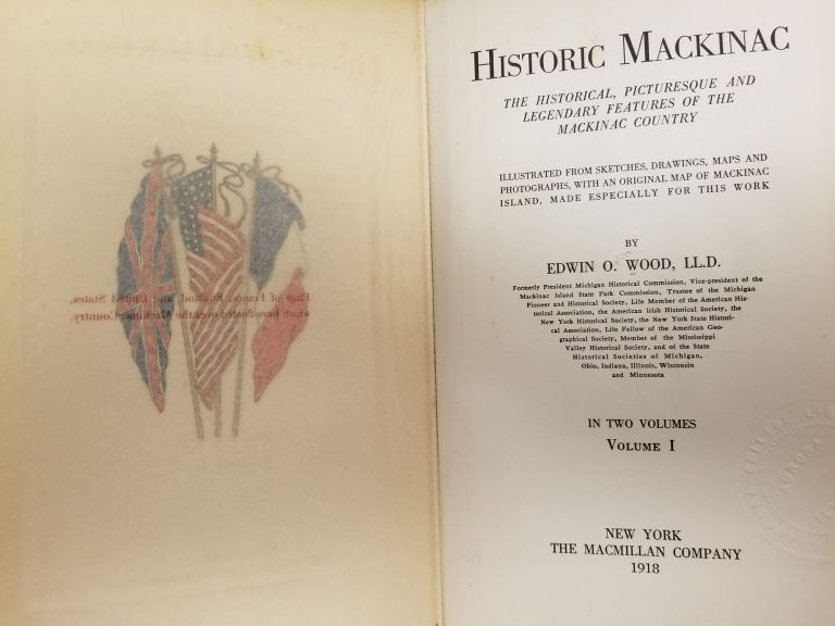 Historic Mackinac [complete in 2 volumes]; The historical picturesque and legendary features of the Mackinac country. Illustrated from sketches, drawings, maps, and photographs, with an original map of Mackinac Island, made especially for this work. Edwin O. WOOD.