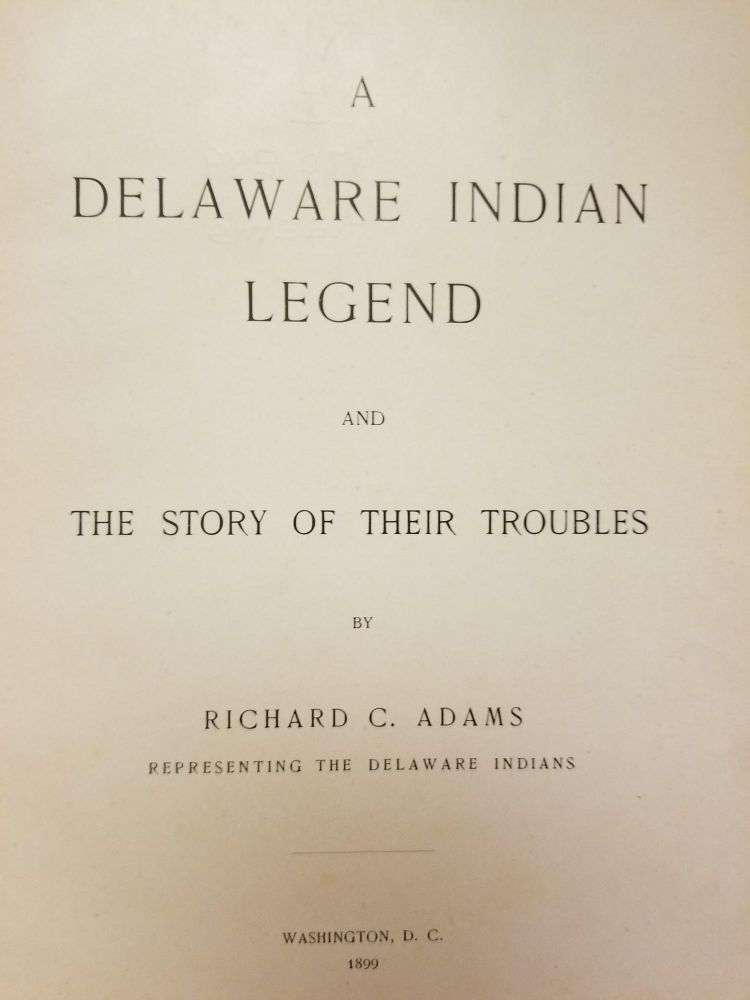 A Delaware Indian Legend; And the story of their troubles. Richard C. ADAMS.