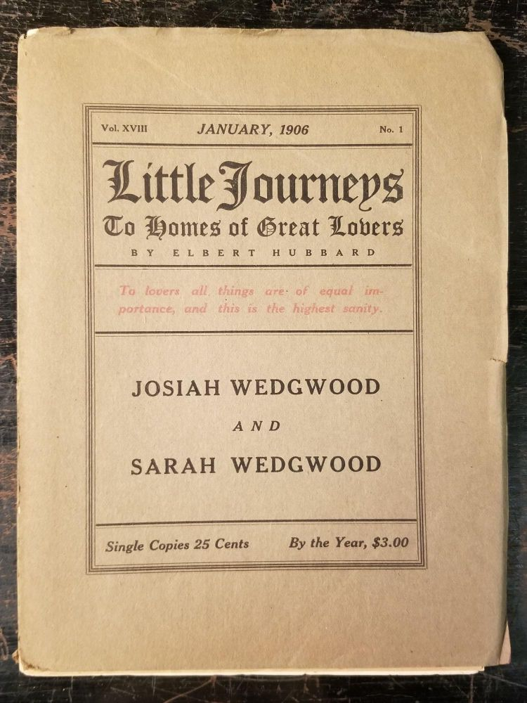 Little Journeys to the Homes of Great Lovers: Josiah Wedgwood and Sarah Wedgwood; Vol. XVIII, January, 1906, No. 1. Elbert HUBBARD.