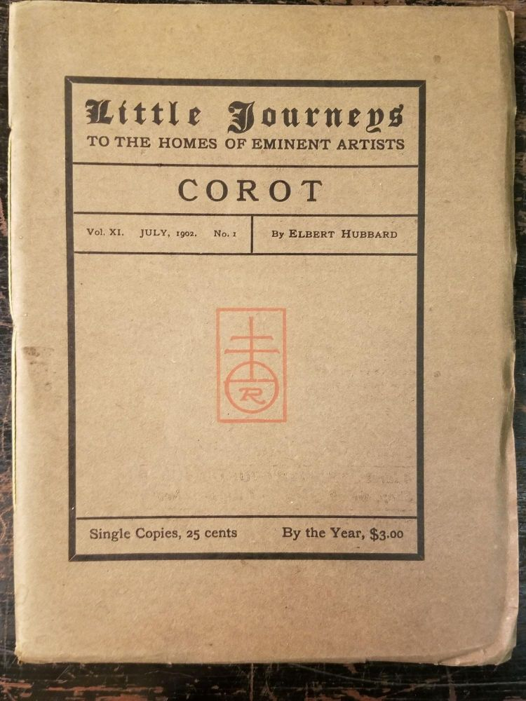 Little Journeys to the Homes of Eminent Artists: Corot; Vol. XI, July, 1902, No. 1. Elbert HUBBARD.