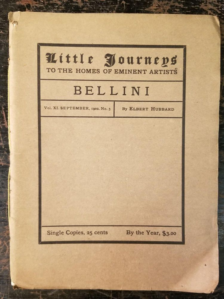 Little Journeys to the Homes of Eminent Artists: Bellini; Vol. XI, September, 1902, No. 3. Elbert HUBBARD.