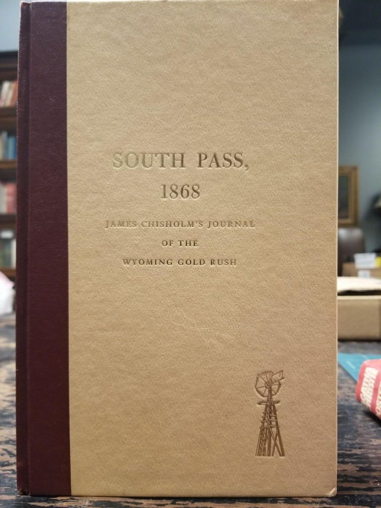 South Pass, 1868; James Chisholm's Journal of the Wyoming Gold Rush. James CHISHOLM, Lola M. HOMSHER, SIGNED.