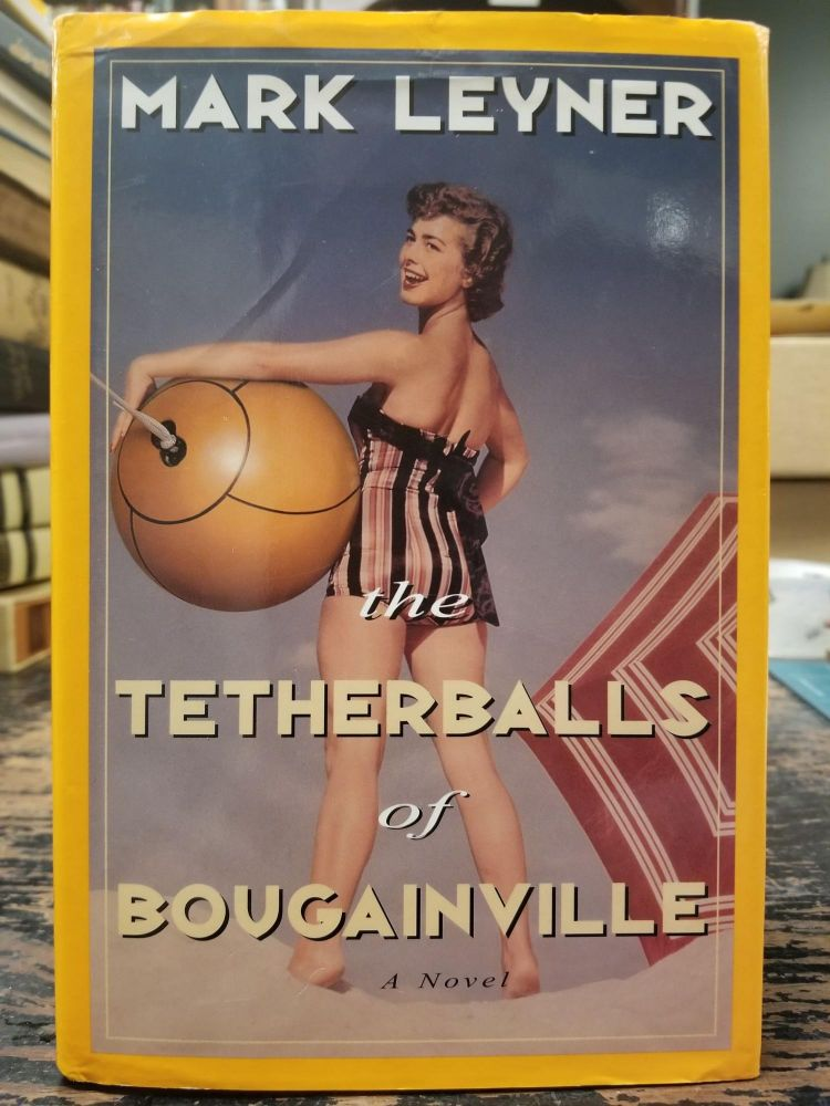 The Tetherballs of Bougainville. Mark LEYNER, SIGNED.