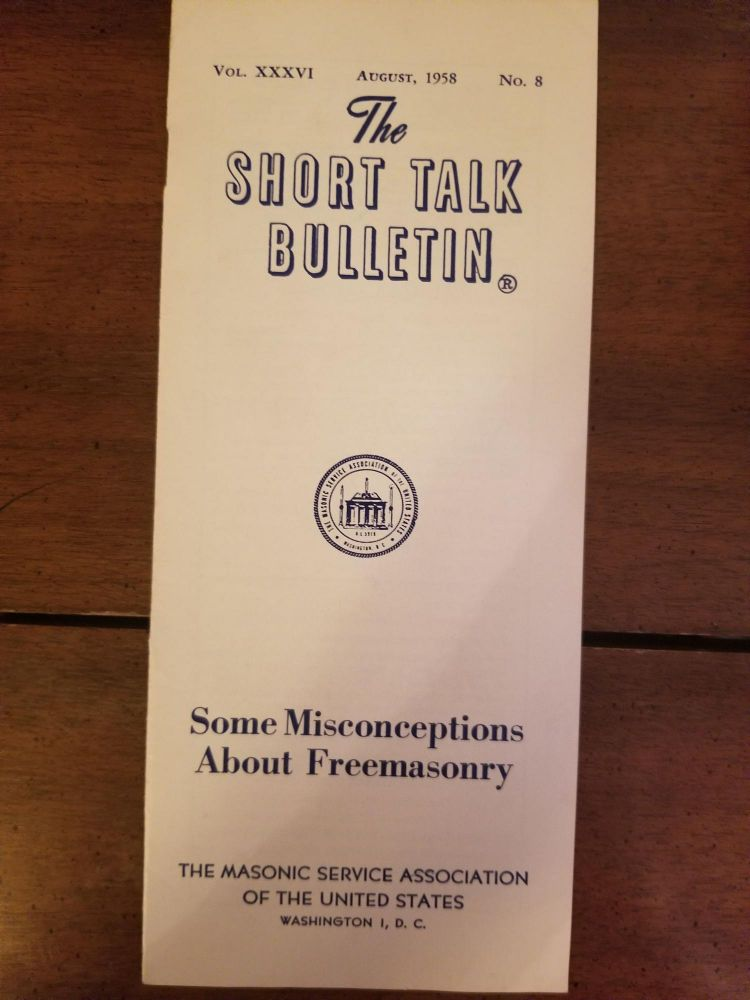 The Short Talk Bulletin: Some Misconceptions About Freemasonry; Vol. XXXVI, August, 1958, No. 8. MASONIC SERVICE ASSOCIATION OF THE UNITED STATES.