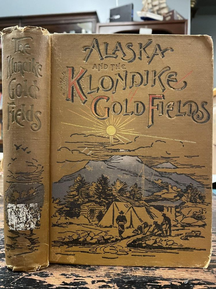Alaska and the Klondike Gold Fields; Containing a full account of the discovery of gold; enormous deposits of the precious metal; routes traversed by miners; how to find gold; camp life at Klondike. Practical instructions for fortune seekers, etc., etc. including a graphic description of the gold regions; land of wonders; immense mountains, rivers and plains; native inhabitants, etc. A. C. HARRIS.