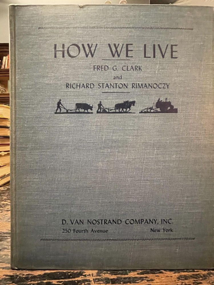 How We Live; A simple dissection of the economic body. Fred G. CLARK, Richard Stanton RIMANOCZY, Hans KREIS.