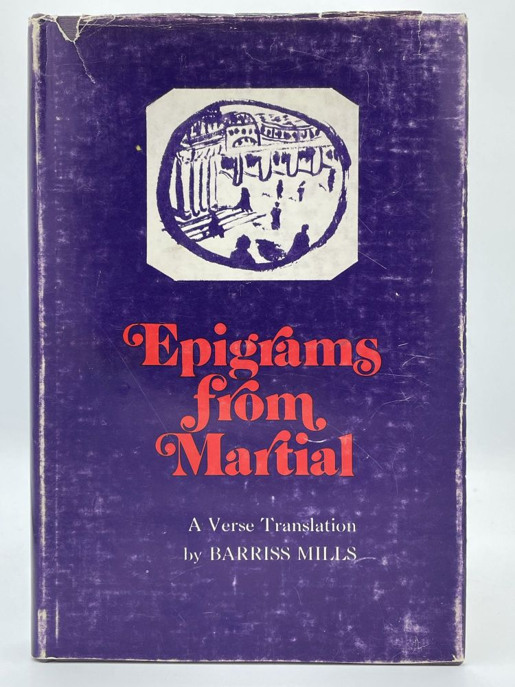 Epigrams from Martial. MARTIAL, Barriss MILLS.