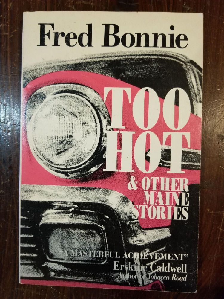 Too Hot & Other Maine Stories. Fred BONNIE, SIGNED.