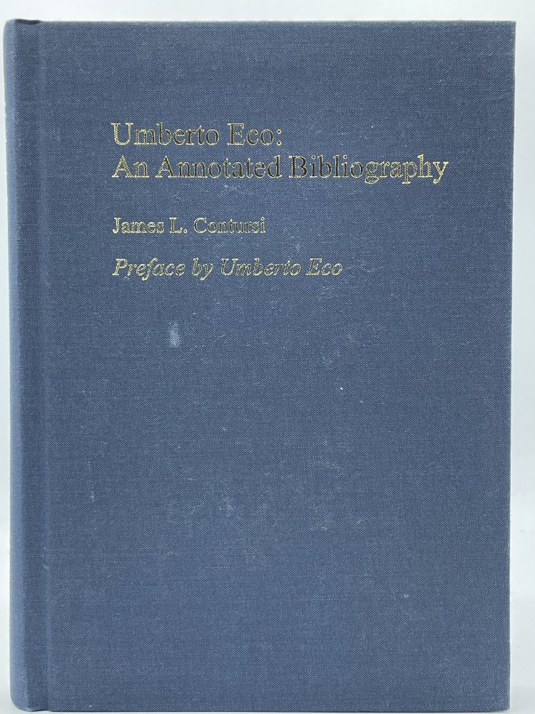 Umberto Eco: An Annotated Bibliography of First and Important Editions. James L. CONTURSI, Umberto ECO.