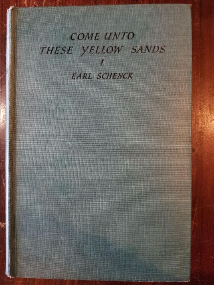 Come Unto These Yellow Sands. Earl Schenck.