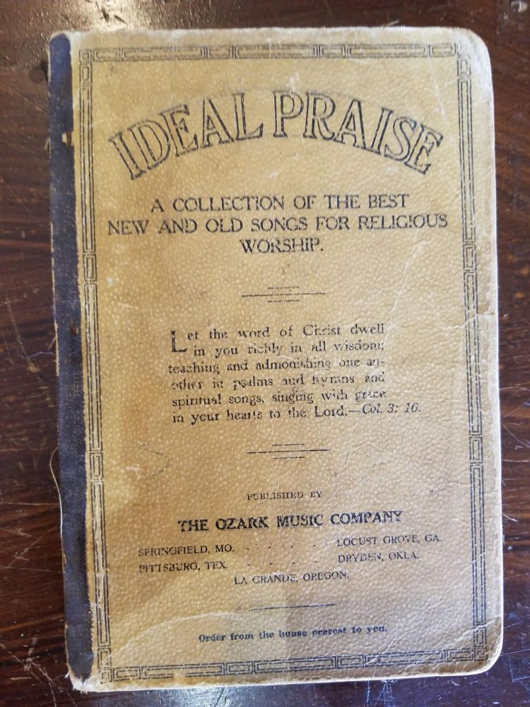 Ideal Praise; A collection of the best new and old songs for religious worship. Ozark Music Company, publisher.
