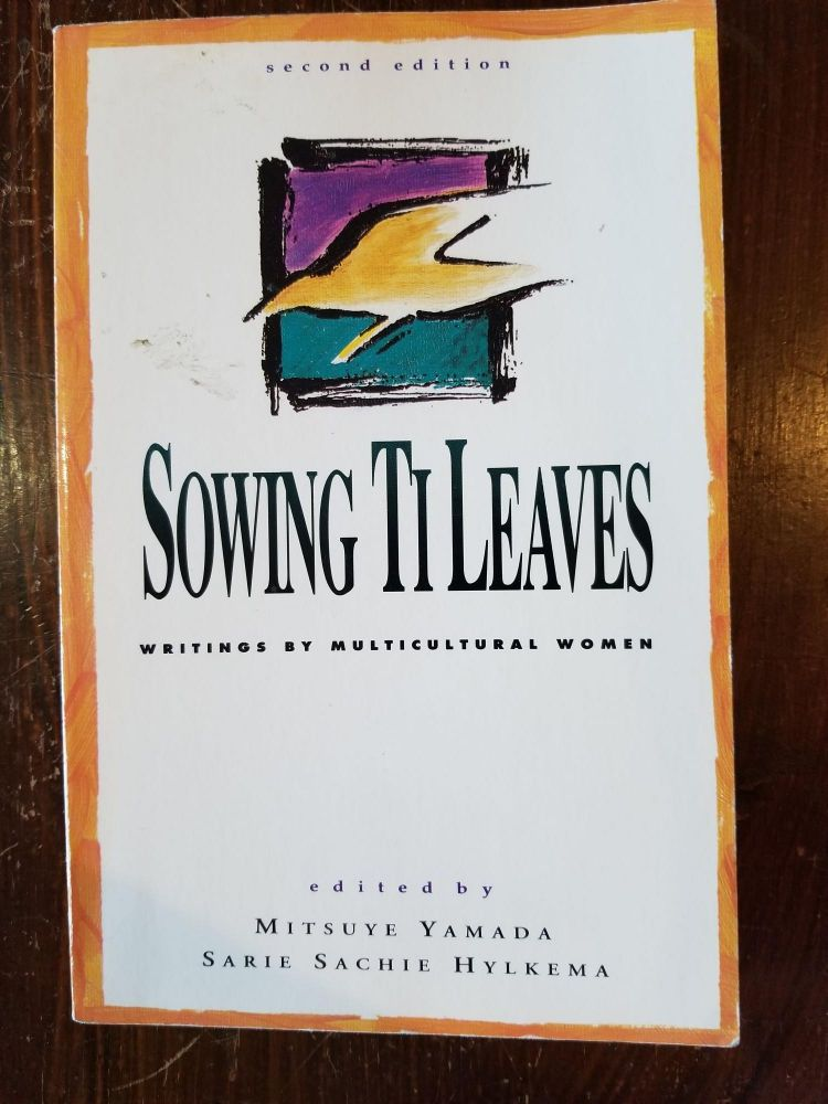 Sowing Ti Leaves; Writings by multicultural women. Mitsuye Yamada, Sarie Sachie Hylkema.