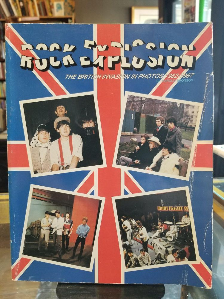 Rock Explosion; The British Invasion in Photos 1962-1967. Harold BRONSON.