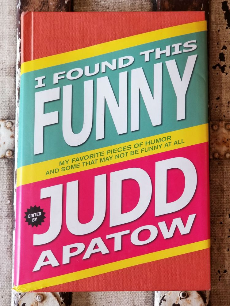 I Found This Funny; My Favorite Pieces of Humor and Some That May Not Be Funny at All. Judd APATOW, SIGNED.