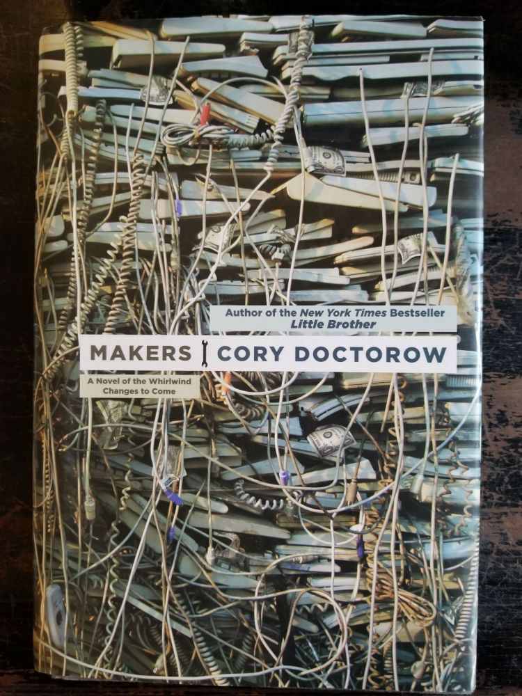Makers; A novel of the whirlwind of changes to come. Cory DOCTOROW, SIGNED.