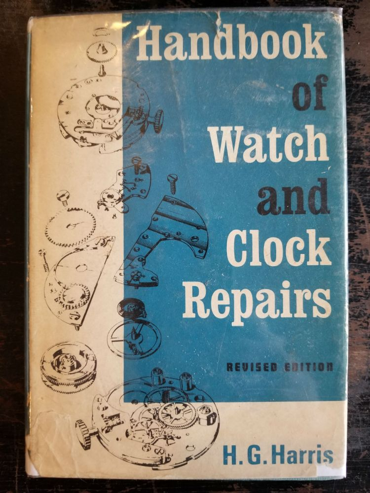 Handbook of Watch and Clock Repairs. H. G. Harris.