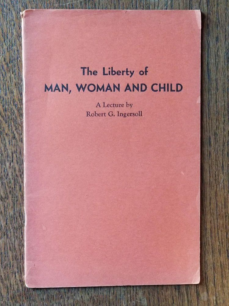 The Liberty of Man, Woman and Child (#348). Robert G. INGERSOLL.