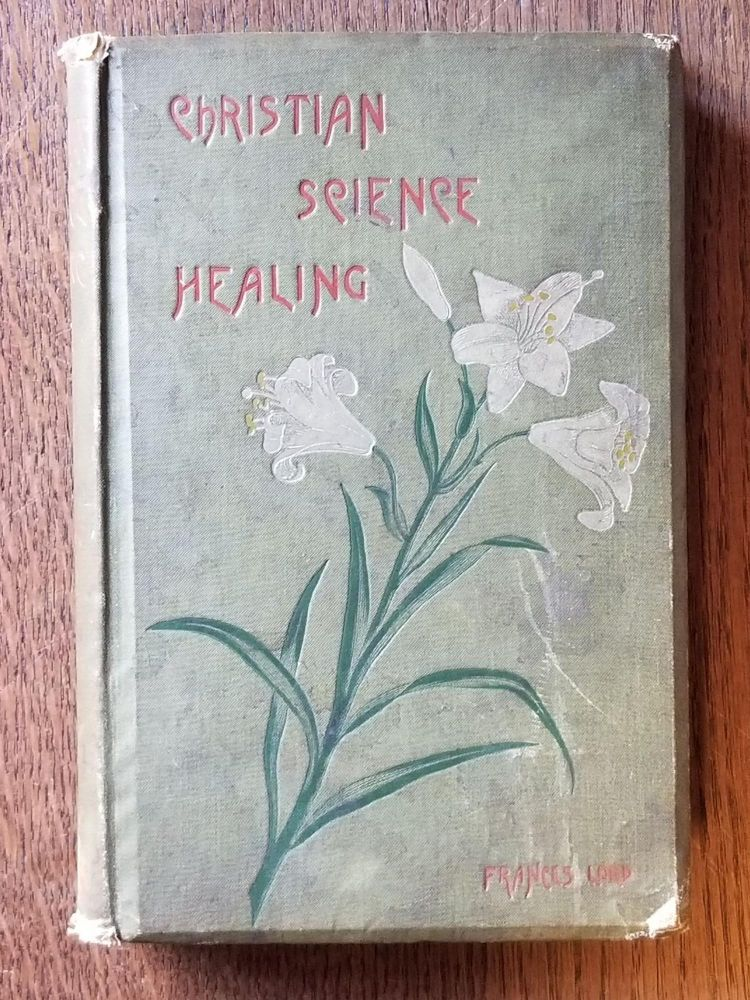 Christian Science Healing; Its Principles and Practice with Full Explanations for Home Students, Help for Mind, Body, and Estate. Frances LORD, Henrietta.