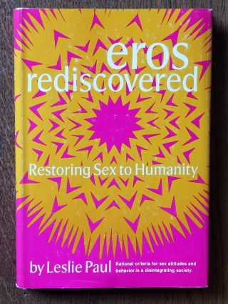 Eros Rediscovered; Restoring Sex to Humanity. Leslie PAUL