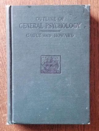 Outline of General Psychology. Robert H. GAULT, Delton T. HOWARD