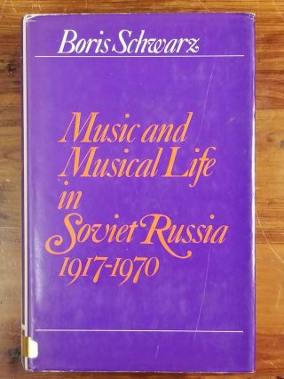 Music and Musical Life in Soviet Russia 1917-1970. Boris SCHWARZ