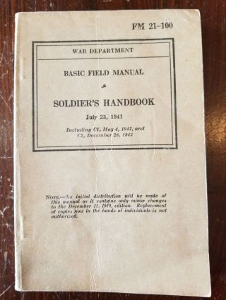 Basic Field Manual Soldier's Handbook, July 23, 1941; Including C1, May 4, 1942, and C2, December 28, 1942. War Department of the United States.