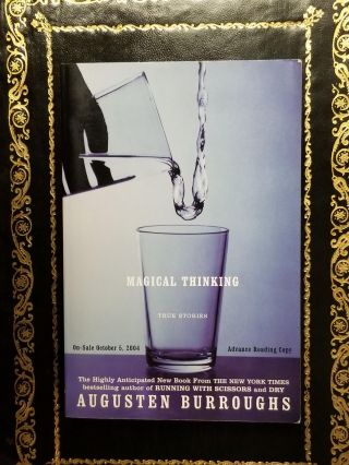 Magical Thinking; True Stories. Augusten BURROUGHS
