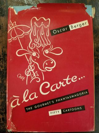 À La Carte; The Gourmet's Phantasmagoria in Fifty Cartoons. Oscar BERGER
