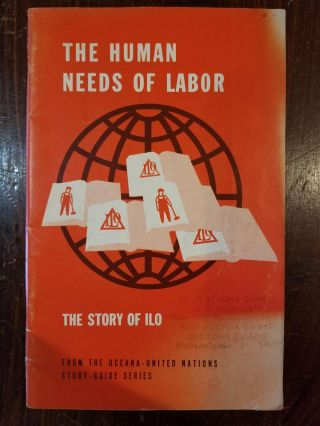 The Human Needs of Labor: The Story of ILO; from the Oceana-United Nations Study-Guide series....