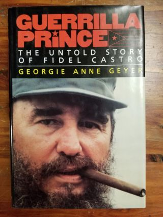 Guerrilla Prince; The Untold Story of Fidel Castro. Georgia Anne GEYER, SIGNED