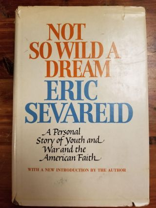 Not So Wild a Dream; A Personal Story of Youth and War and the American Faith. Eric SEVAREID, SIGNED
