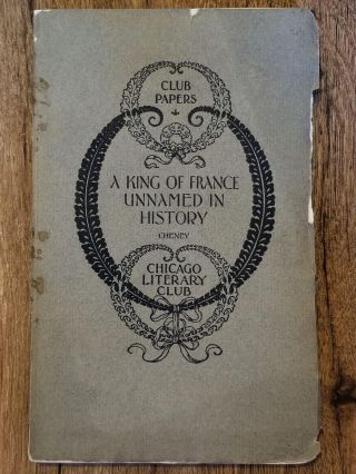 A King of France Unnamed in History. Charles Edwards CHENEY, CHICAGO LITERARY CLUB