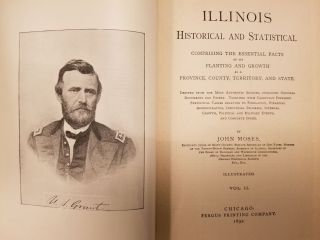 Illinois, Historical and Statistical [complete in 2 volumes]; Comprising the Essential Facts of its Planting and Growth as a Province, County, Territory, and State