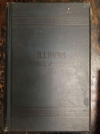 Illinois, Historical and Statistical, Volume I; Comprising the Essential Facts of its Planting...