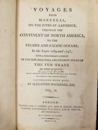 Voyages from Montreal [complete in 2 volumes]; On the river St. Laurence, through the continent of North America, to the frozen and Pacific Oceans: in the years 1789 and 1793. With a preliminary account of the rise, progress, and present state of the fur trade of that country.